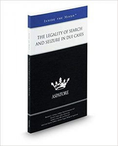 The Legality of Search and Seizure in DUI Cases Co Author Larry Kohn